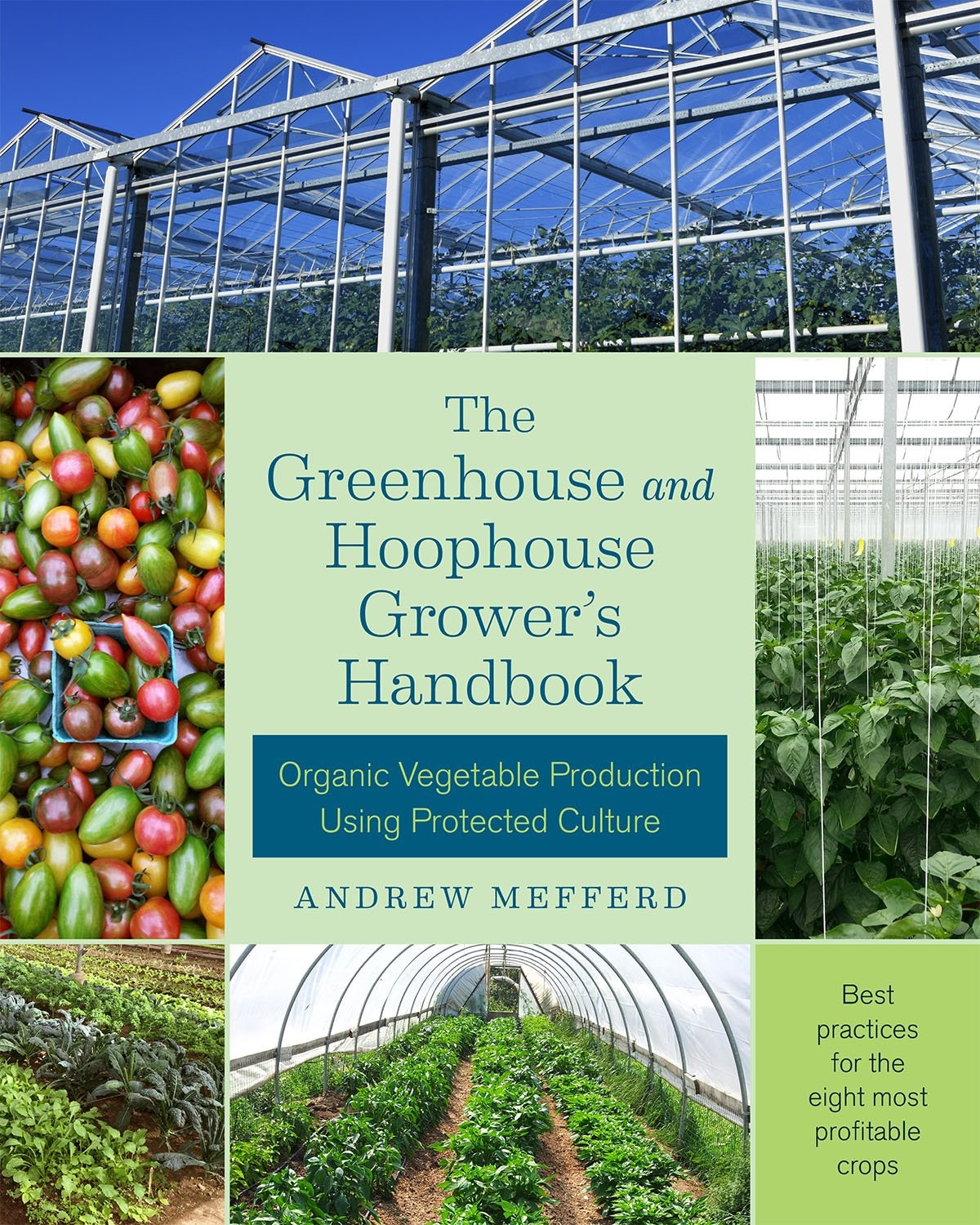 The Greenhouse And Hoophouse Grower S Handbook Organic Vegetable Production Using Protected Culture